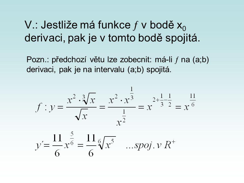 V.: Jestliže má funkce  v bodě x 0 derivaci, pak je v tomto bodě spojitá.