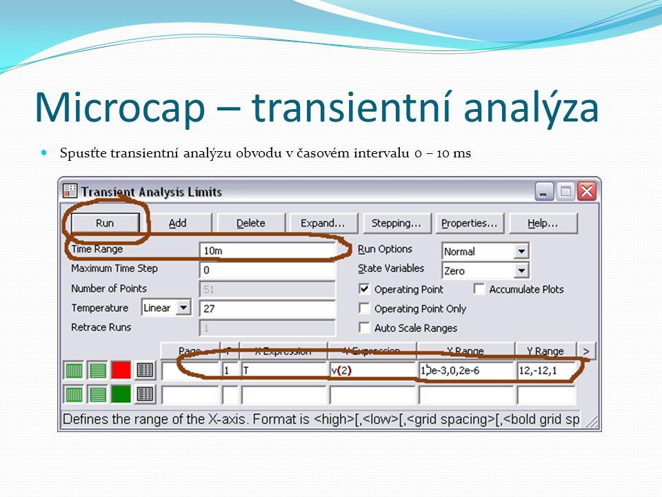 Microcap – transientní analýza Spusťte transientní analýzu obvodu v časovém intervalu 0 – 10 ms