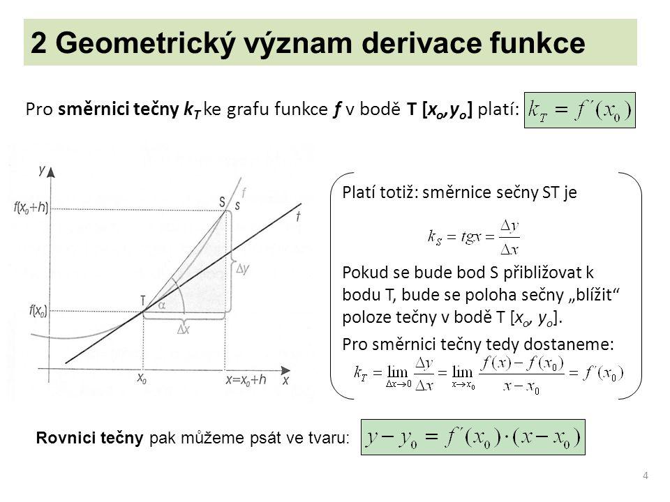 4 Pro směrnici tečny k T ke grafu funkce f v bodě T [x o,y o ] platí: 2 Geometrický význam derivace funkce Rovnici tečny pak můžeme psát ve tvaru: Pla
