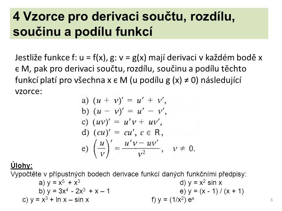 6 4 Vzorce pro derivaci součtu, rozdílu, součinu a podílu funkcí Jestliže funkce f: u = f(x), g: v = g(x) mají derivaci v každém bodě x є M, pak pro d