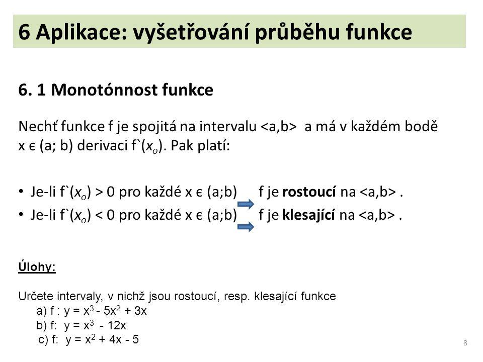 6 Aplikace: vyšetřování průběhu funkce 6. 1 Monotónnost funkce Nechť funkce f je spojitá na intervalu a má v každém bodě x є (a; b) derivaci f`(x o ).