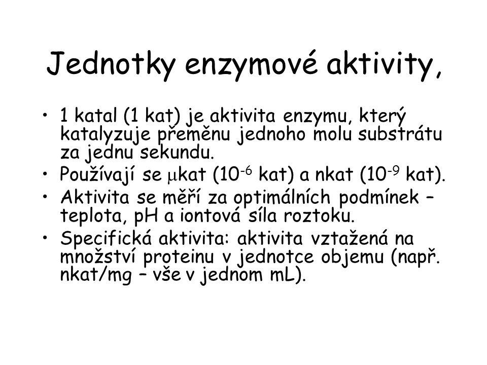 Jednotky enzymové aktivity, 1 katal (1 kat) je aktivita enzymu, který katalyzuje přeměnu jednoho molu substrátu za jednu sekundu. Používají se  kat (