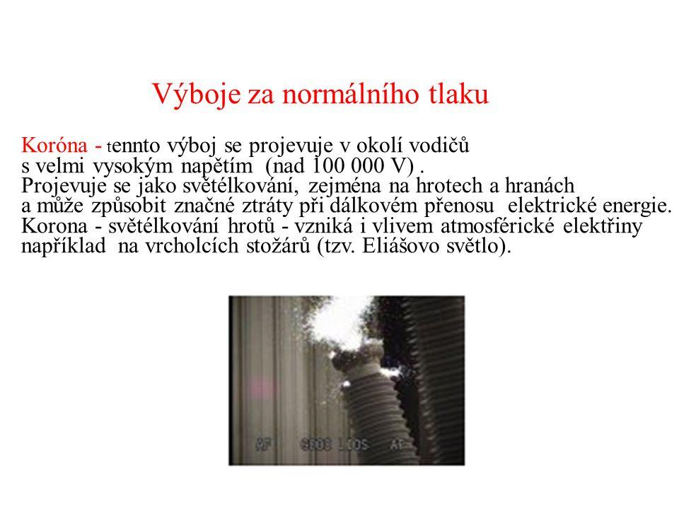 Jiskrový výboj - krátkodobý intenzivní výboj v silném elektrickém poli je provázen světelným zábleskem – jiskrou - probíhá lavinovitá ionizace - je spojen s prudkou změnou tlaku – vznik rázové akustické vlny - využití – např.