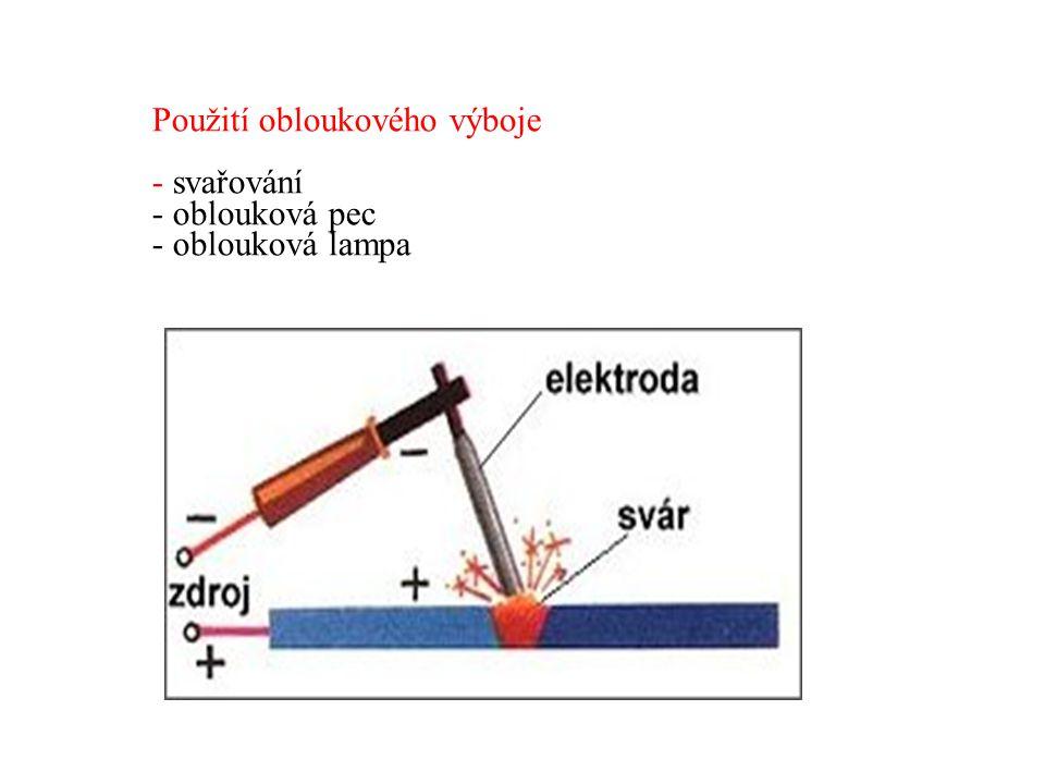 Použití obloukového výboje - svařování - oblouková pec - oblouková lampa