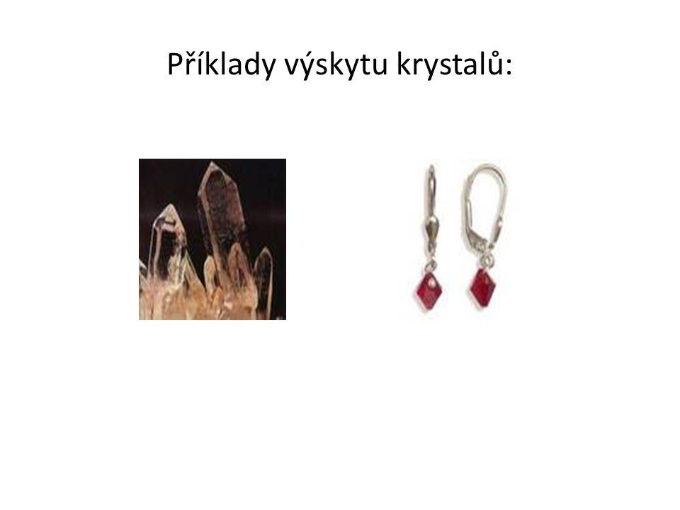 Příklady výskytu krystalů: