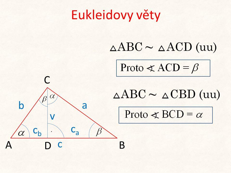 Eukleidovy věty b A C B a v D. cbcb caca c ABC ACD (uu)ABC CBD (uu)