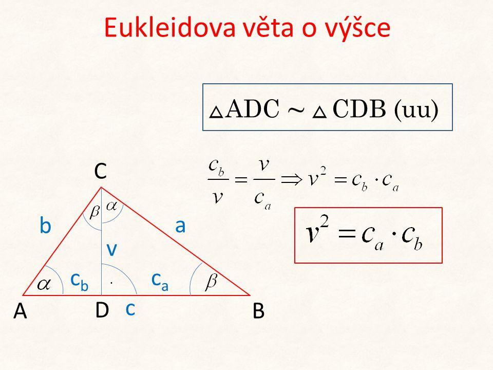 Eukleidova věta o výšce b A C B a v D. cbcb caca c ADC CDB (uu)