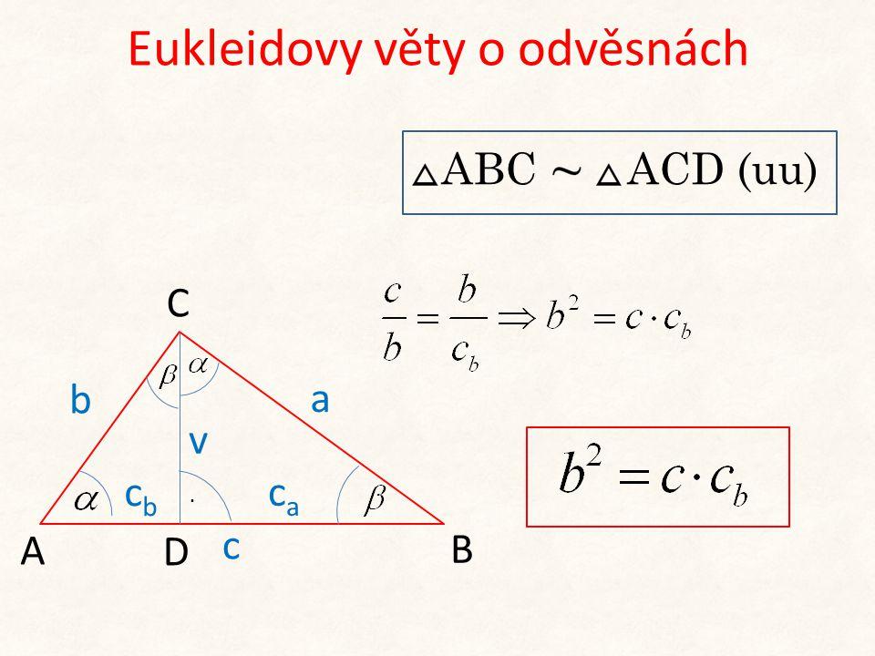 Eukleidovy věty o odvěsnách b A C B a v D. cbcb caca c ABC ACD (uu)