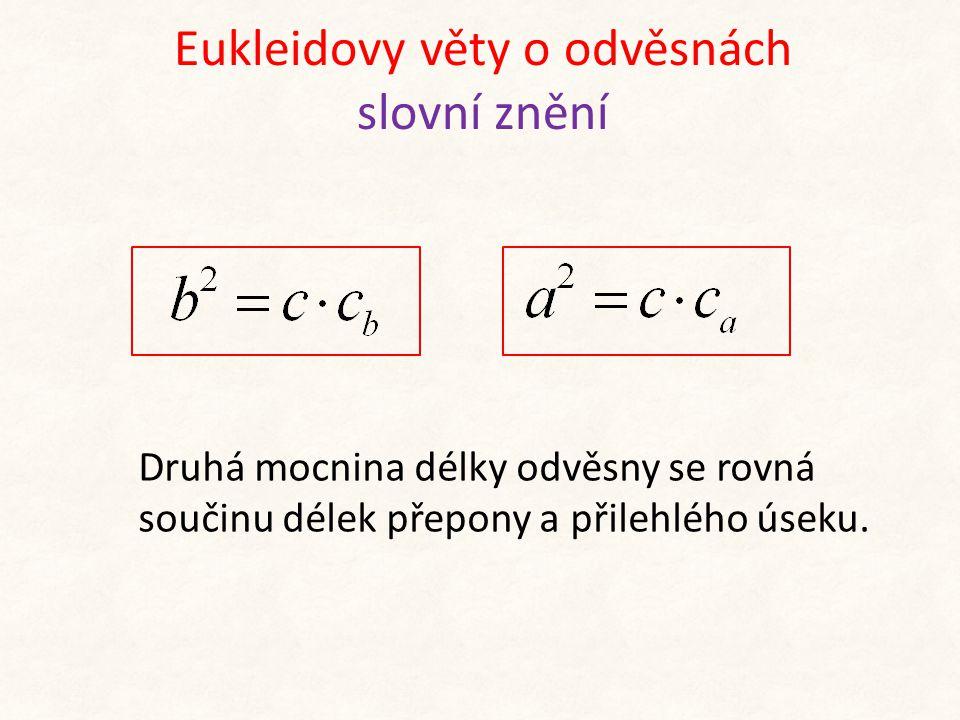 Eukleidovy věty o odvěsnách slovní znění Druhá mocnina délky odvěsny se rovná součinu délek přepony a přilehlého úseku.