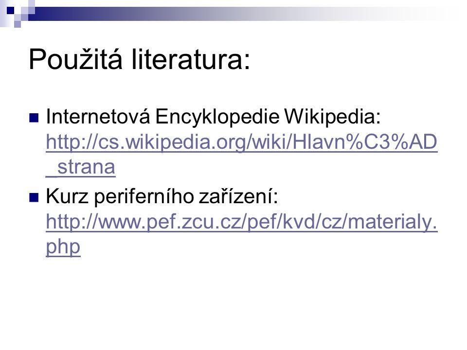 Použitá literatura: Internetová Encyklopedie Wikipedia: http://cs.wikipedia.org/wiki/Hlavn%C3%AD _strana http://cs.wikipedia.org/wiki/Hlavn%C3%AD _strana Kurz periferního zařízení: http://www.pef.zcu.cz/pef/kvd/cz/materialy.