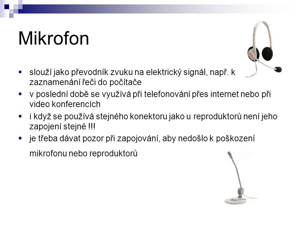 Mikrofon  slouží jako převodník zvuku na elektrický signál, např.