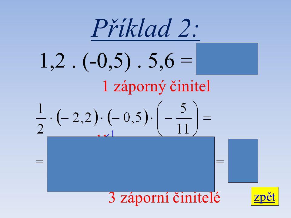 Příklad 2: 1,2. (-0,5). 5,6 = - 3,36 1 záporný činitel 3 záporní činitelé zpět 1 11 1 2 1 1