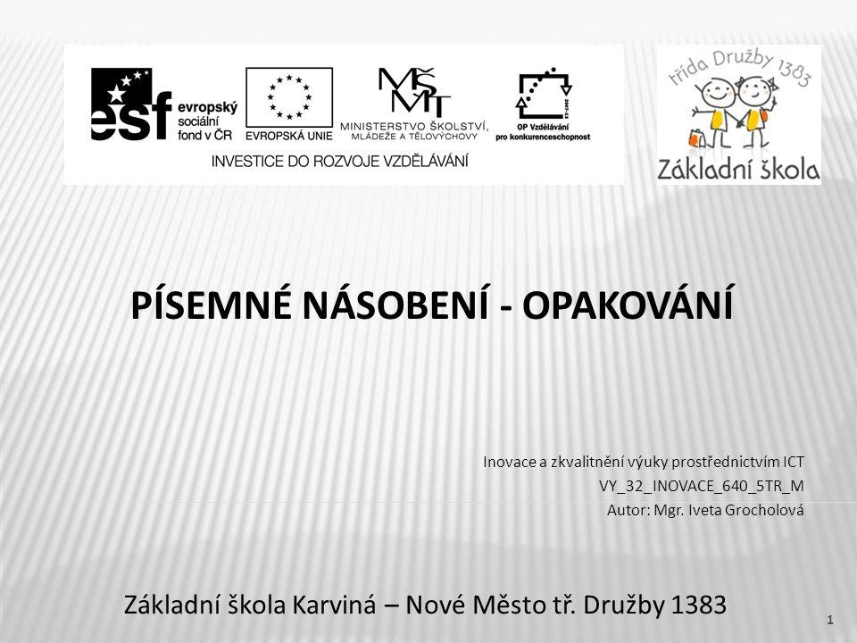 PÍSEMNÉ NÁSOBENÍ - OPAKOVÁNÍ Základní škola Karviná – Nové Město tř.