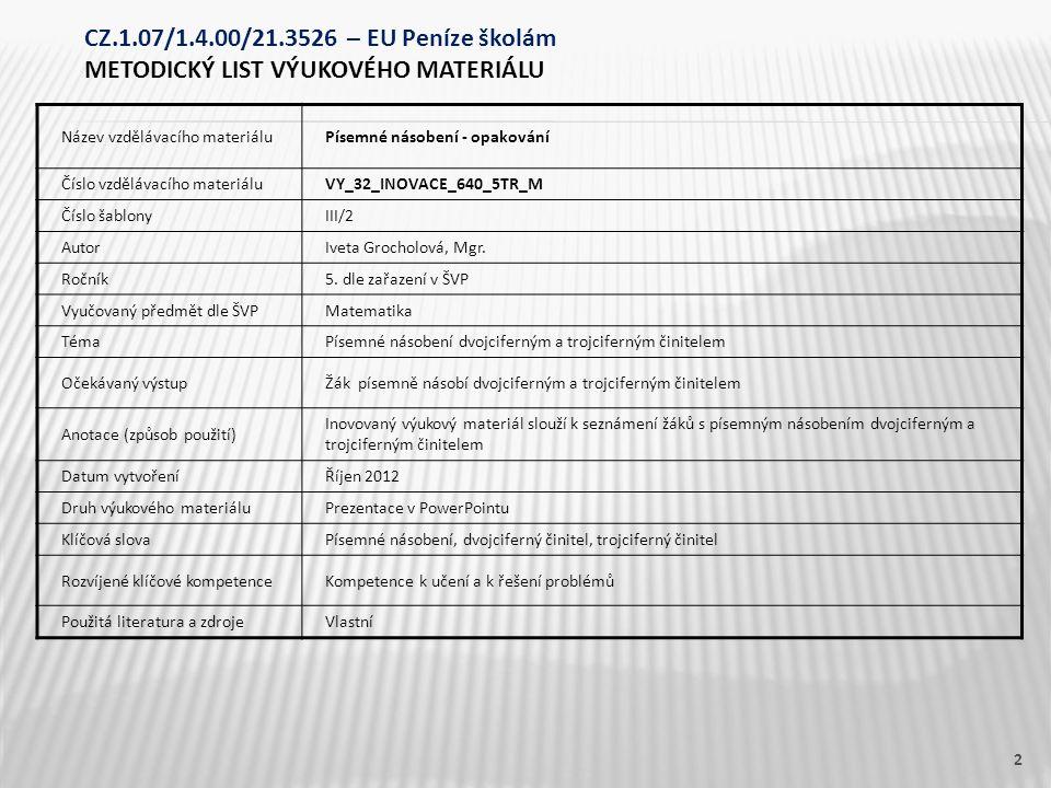 Název vzdělávacího materiáluPísemné násobení - opakování Číslo vzdělávacího materiáluVY_32_INOVACE_640_5TR_M Číslo šablonyIII/2 AutorIveta Grocholová, Mgr.