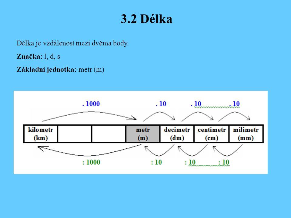 3.2 Délka Délka je vzdálenost mezi dvěma body. Značka: l, d, s Základní jednotka: metr (m)