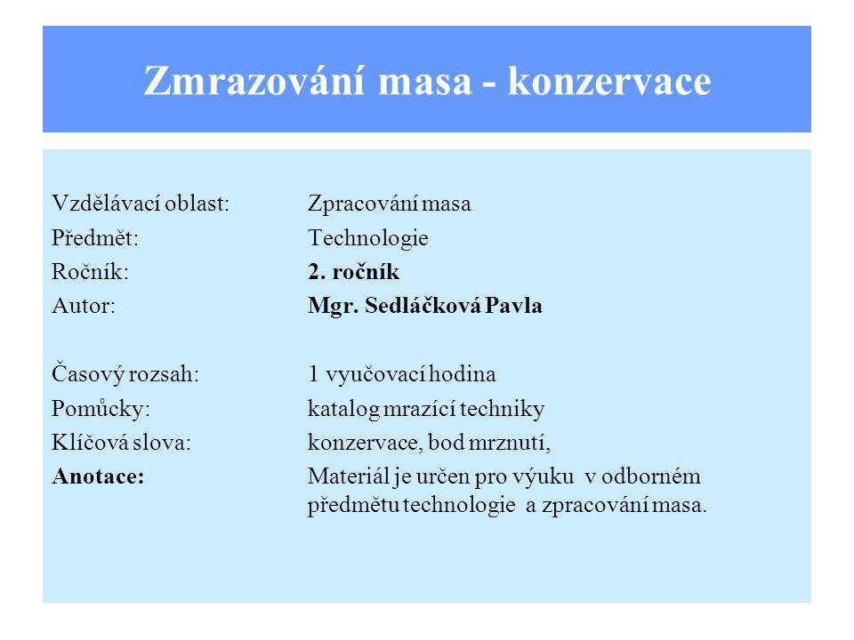 Zmrazování masa - konzervace Vzdělávací oblast:Zpracování masa Předmět:Technologie Ročník:2.