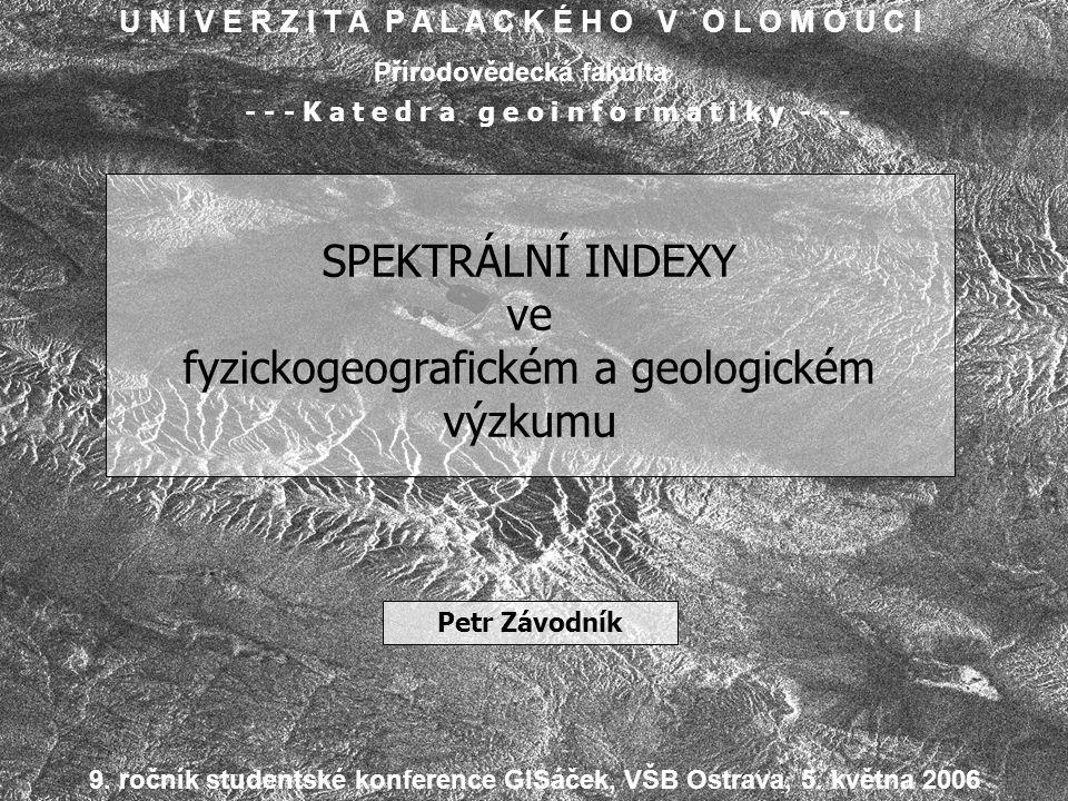 Spektrální indexy ve fyzickogeografickém a geologickém výzkumu Cíle práce Popis spektrálních vlastností vybraných částí zemského povrchu Přehled a popis používaných spektrálních indexů Aplikace vybraných spektrálních indexů (provedení analýz) Klasifikace vybraných zpracovaných obrazových dat Interpretace dat Vizualizace výsledků
