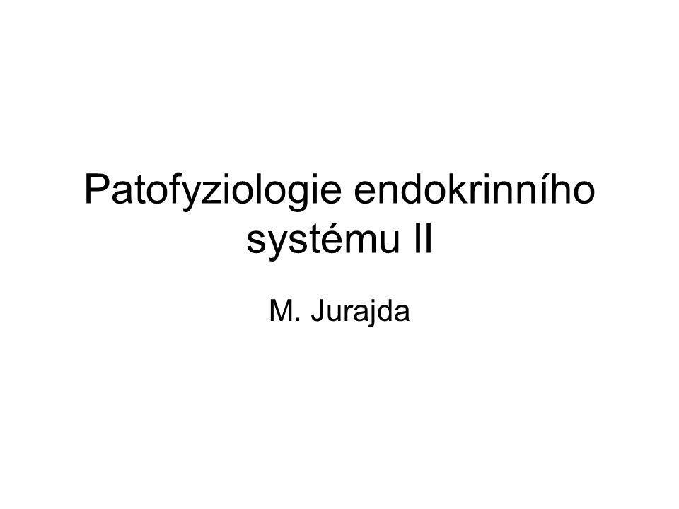 Patofyziologie endokrinního systému II M. Jurajda