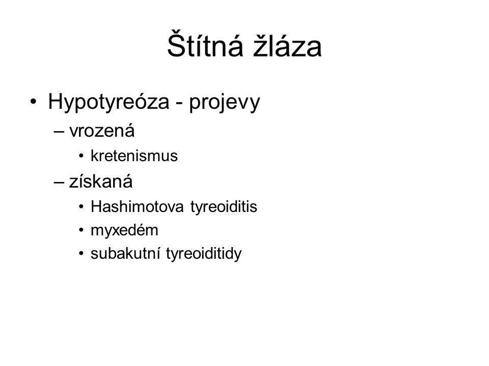 Štítná žláza Hypotyreóza - projevy –vrozená kretenismus –získaná Hashimotova tyreoiditis myxedém subakutní tyreoiditidy