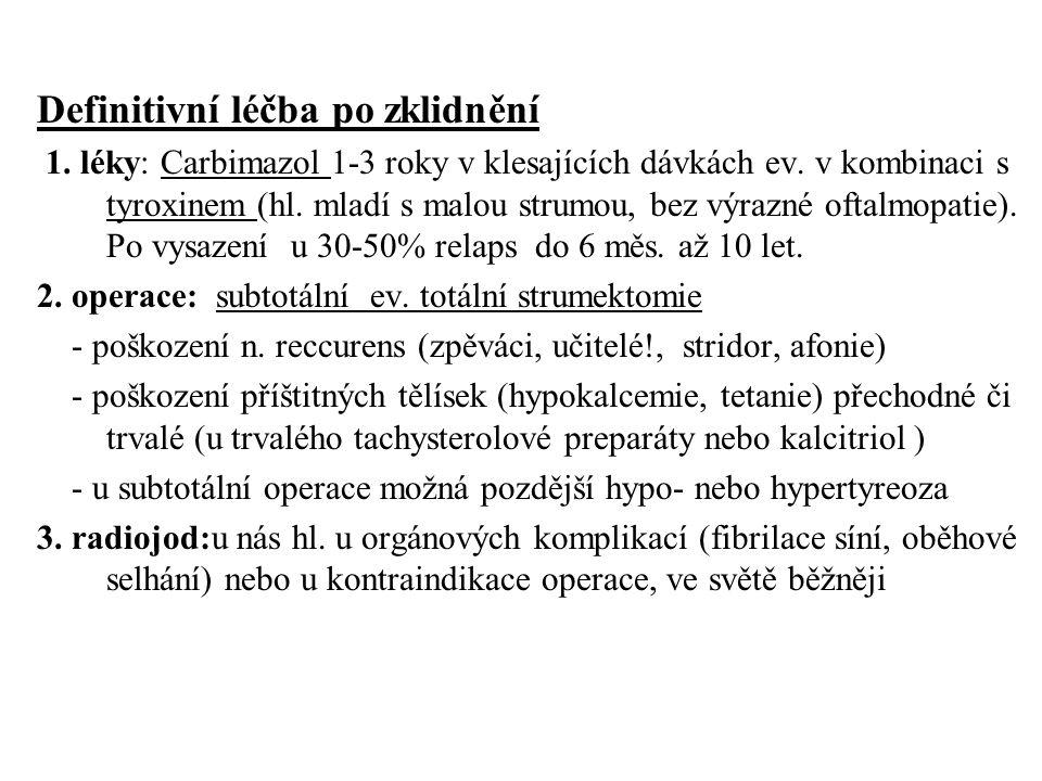 Definitivní léčba po zklidnění 1. léky: Carbimazol 1-3 roky v klesajících dávkách ev. v kombinaci s tyroxinem (hl. mladí s malou strumou, bez výrazné