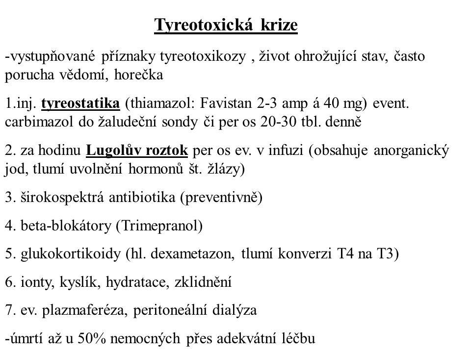 Tyreotoxická krize -vystupňované příznaky tyreotoxikozy, život ohrožující stav, často porucha vědomí, horečka 1.inj. tyreostatika (thiamazol: Favistan