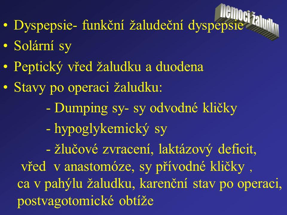 Dyspepsie- funkční žaludeční dyspepsie Solární sy Peptický vřed žaludku a duodena Stavy po operaci žaludku: - Dumping sy- sy odvodné kličky - hypoglyk