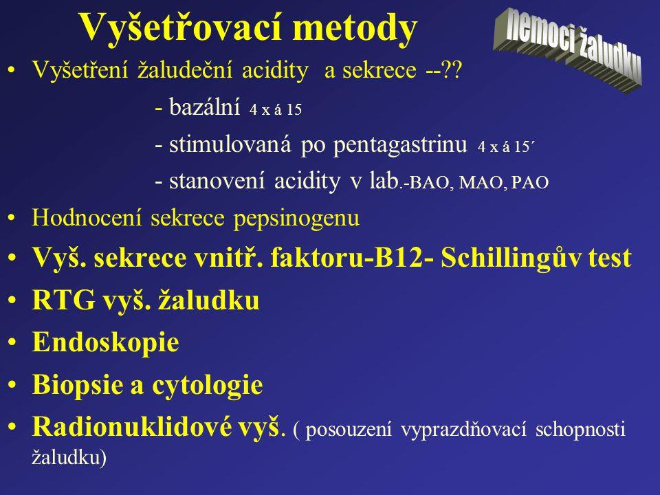 Vyšetřovací metody Vyšetření žaludeční acidity a sekrece --?? - bazální 4 x á 15 - stimulovaná po pentagastrinu 4 x á 15´ - stanovení acidity v lab.-B