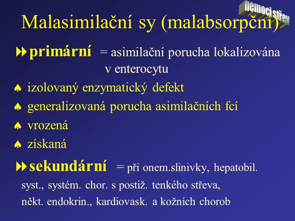 Malasimilační sy (malabsorpční)  primární = asimilační porucha lokalizována v enterocytu  izolovaný enzymatický defekt  generalizovaná porucha asim
