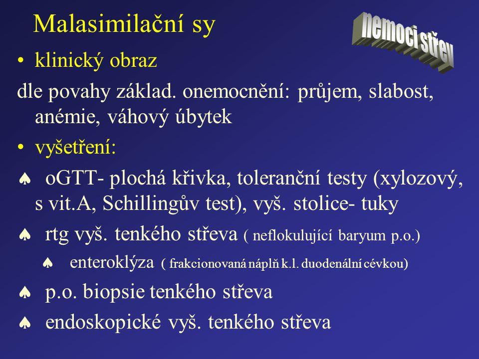 Malasimilační sy klinický obraz dle povahy základ. onemocnění: průjem, slabost, anémie, váhový úbytek vyšetření:  oGTT- plochá křivka, toleranční tes