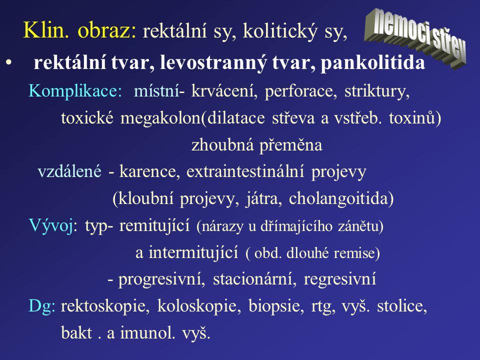 Klin. obraz: rektální sy, kolitický sy, rektální tvar, levostranný tvar, pankolitida Komplikace: místní- krvácení, perforace, striktury, toxické megak