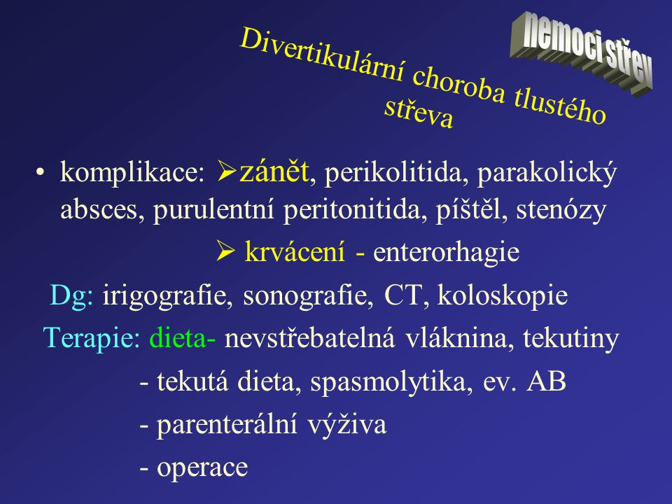 Divertikulární choroba tlustého střeva komplikace:  zánět, perikolitida, parakolický absces, purulentní peritonitida, píštěl, stenózy  krvácení - en