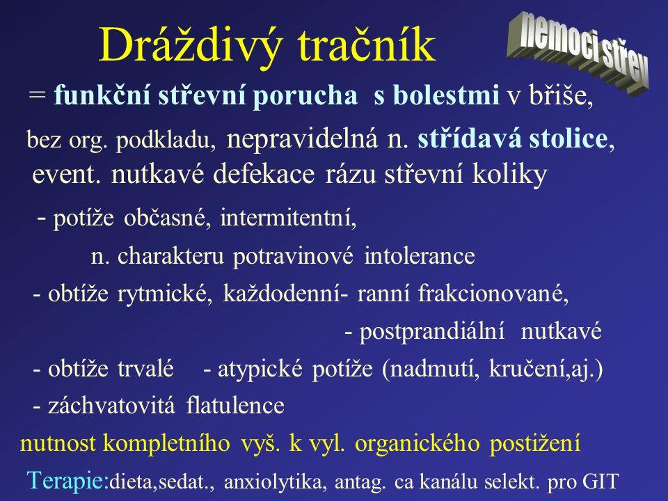 Dráždivý tračník = funkční střevní porucha s bolestmi v břiše, bez org. podkladu, nepravidelná n. střídavá stolice, event. nutkavé defekace rázu střev