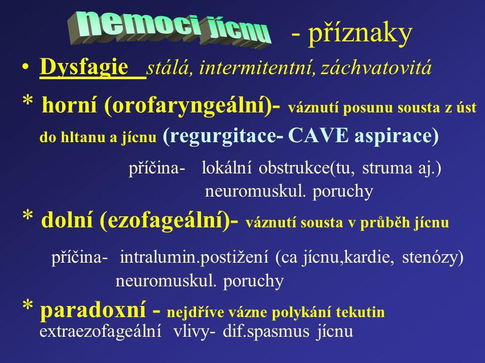 Neuromuskulární poruchy Ezofagokardiální achalázie funkční onemocnění celého jícnu- - úbytek až ztráta propulzivní peristaltiky tubulárního jícnu, porucha relaxace dolního jícnového svěrače a postupná dilatace ezofagu-záněty Difuzní spasmus jícnu akutní,event.intermitentní dysfagie, bolesti hrudníku, způs-simultánními nepropulzivními kontrakcemi jícnu Sekundární poruchy motility (DM,sklerodermie)