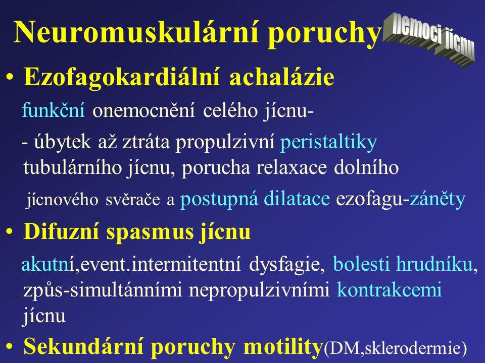 Neuromuskulární poruchy Ezofagokardiální achalázie funkční onemocnění celého jícnu- - úbytek až ztráta propulzivní peristaltiky tubulárního jícnu, por