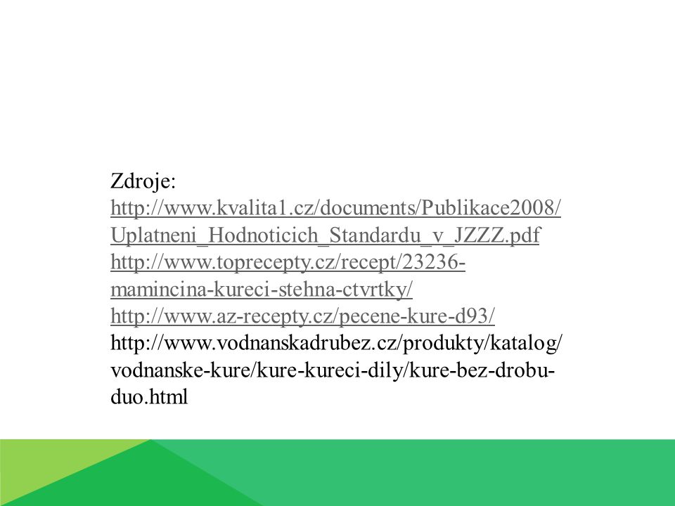 Zdroje: http://www.kvalita1.cz/documents/Publikace2008/ Uplatneni_Hodnoticich_Standardu_v_JZZZ.pdf http://www.toprecepty.cz/recept/23236- mamincina-ku