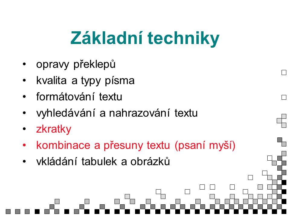 Základní techniky opravy překlepů kvalita a typy písma formátování textu vyhledávání a nahrazování textu zkratky kombinace a přesuny textu (psaní myší) vkládání tabulek a obrázků