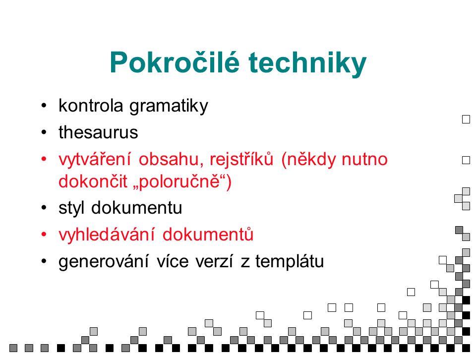"""Pokročilé techniky kontrola gramatiky thesaurus vytváření obsahu, rejstříků (někdy nutno dokončit """"poloručně ) styl dokumentu vyhledávání dokumentů generování více verzí z templátu"""