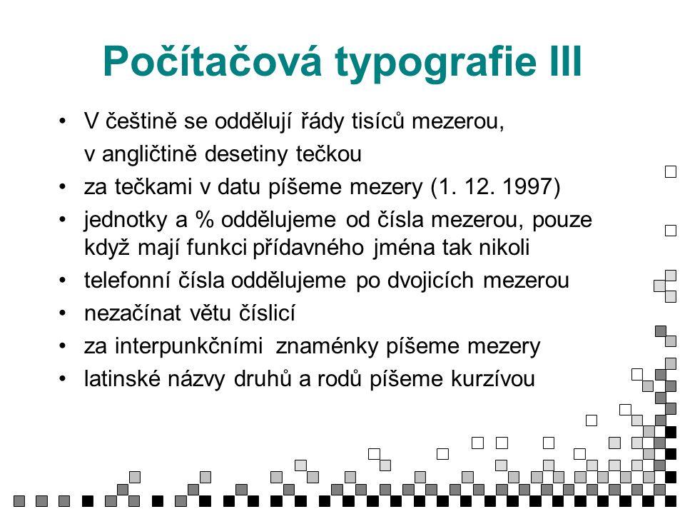Počítačová typografie IV Pozor na rozdíl mezi spojovníkem (modro-bílý) - a rozsahovou či větnou pomlčkou – (12–14 hodin) minus píšeme pomlčkou (Alt 0150 –numerická klávesnice), záporné číslo bez mezery –5 čas zapisujeme 12.45 hodin nebo 12:45:30 násobky píšeme 5  (Alt 0215) píšeme 35 Kč ale Kč 35,50 dvojtečku, středník, otazník a vykřičník neoddělujeme od předcházejícího slova mezerou případná odlišnost typografie od standardu by měla být užívána jednotně v celém textu, měla by být cílevědomá, nikoli založená na neznalosti