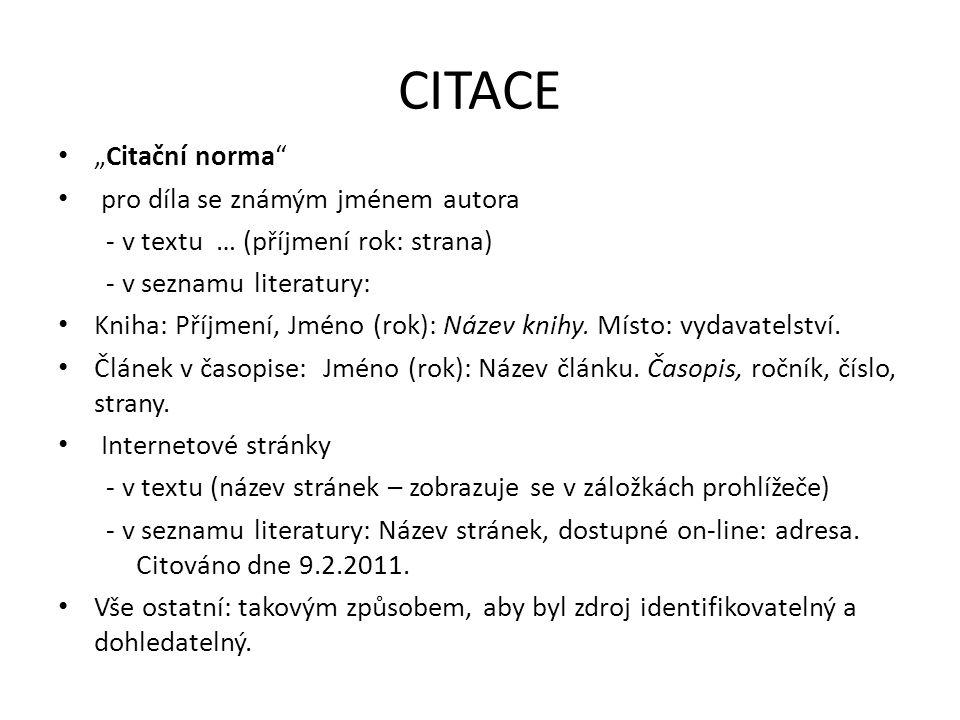 """CITACE """"Citační norma pro díla se známým jménem autora - v textu … (příjmení rok: strana) - v seznamu literatury: Kniha: Příjmení, Jméno (rok): Název knihy."""