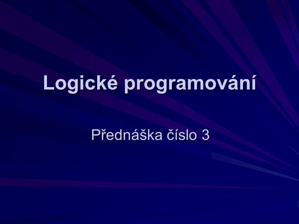 Logické programování Přednáška číslo 3