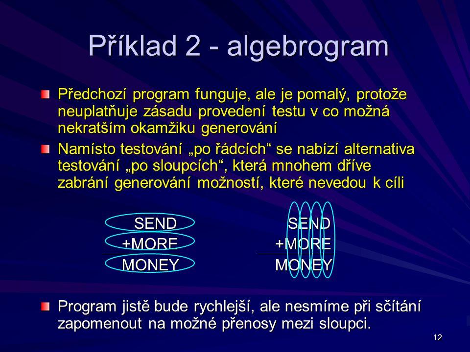 12 Příklad 2 - algebrogram Předchozí program funguje, ale je pomalý, protože neuplatňuje zásadu provedení testu v co možná nekratším okamžiku generová
