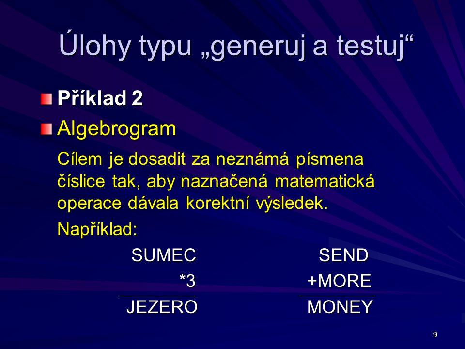 """9 Úlohy typu """"generuj a testuj"""" Příklad 2 Algebrogram Cílem je dosadit za neznámá písmena číslice tak, aby naznačená matematická operace dávala korekt"""