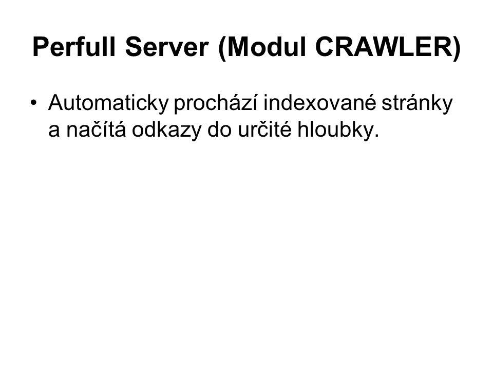 Perfull Server (Modul CRAWLER) Automaticky prochází indexované stránky a načítá odkazy do určité hloubky.