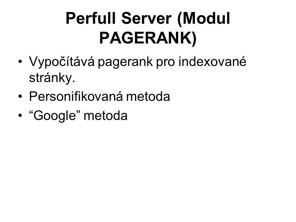 Perfull Server (Modul PAGERANK) Vypočítává pagerank pro indexované stránky.