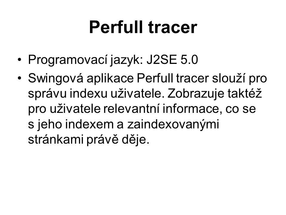 Perfull tracer Programovací jazyk: J2SE 5.0 Swingová aplikace Perfull tracer slouží pro správu indexu uživatele.