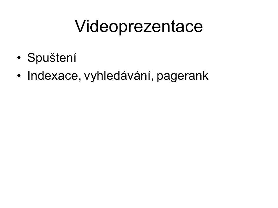 Videoprezentace Spuštení Indexace, vyhledávání, pagerank