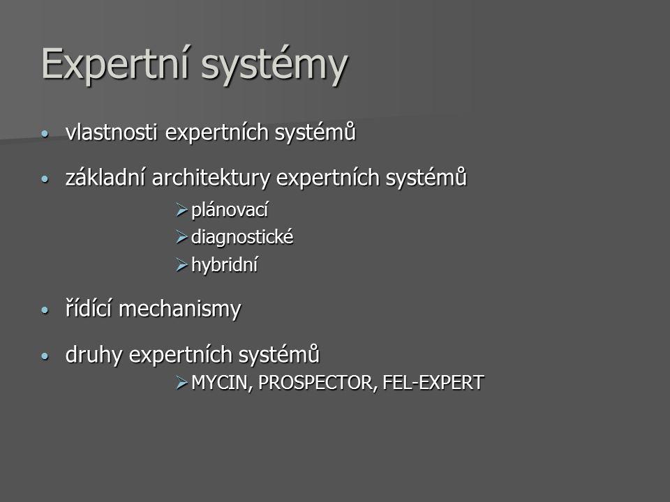 vlastnosti expertních systémů vlastnosti expertních systémů základní architektury expertních systémů základní architektury expertních systémů  plánovací  diagnostické  hybridní řídící mechanismy řídící mechanismy druhy expertních systémů druhy expertních systémů  MYCIN, PROSPECTOR, FEL-EXPERT Expertní systémy