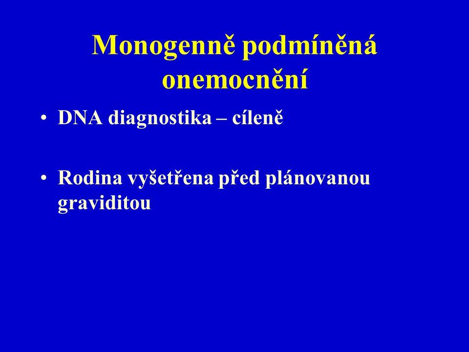 Monogenně podmíněná onemocnění DNA diagnostika – cíleně Rodina vyšetřena před plánovanou graviditou