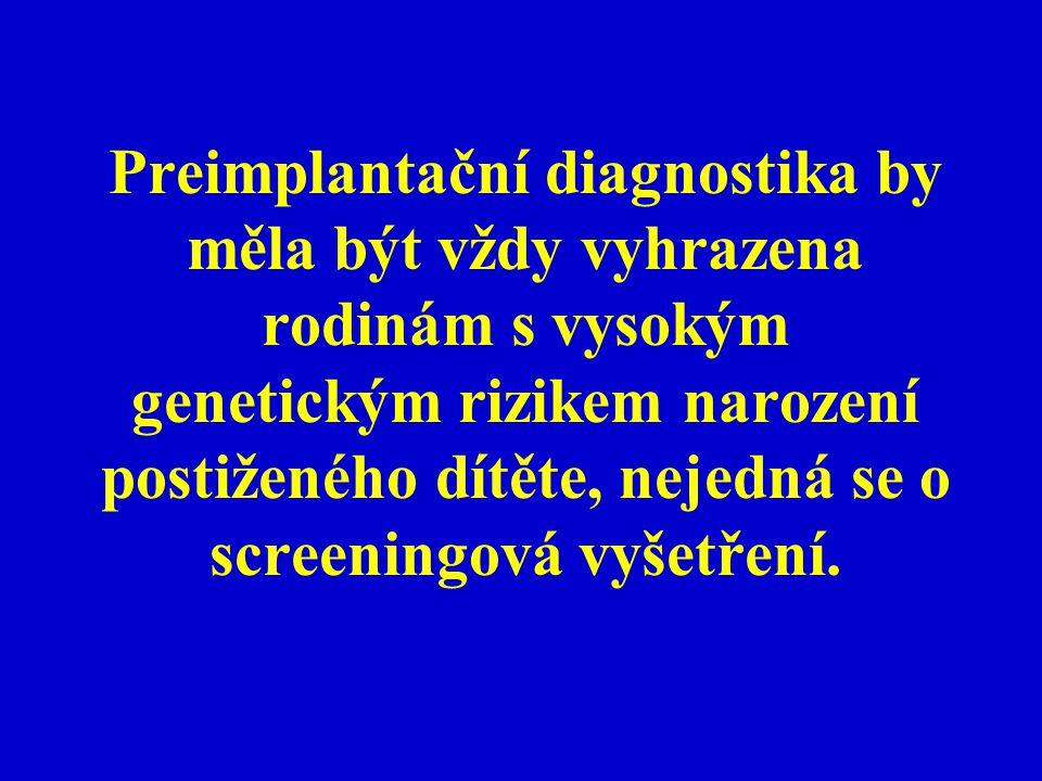 Preimplantační diagnostika by měla být vždy vyhrazena rodinám s vysokým genetickým rizikem narození postiženého dítěte, nejedná se o screeningová vyše
