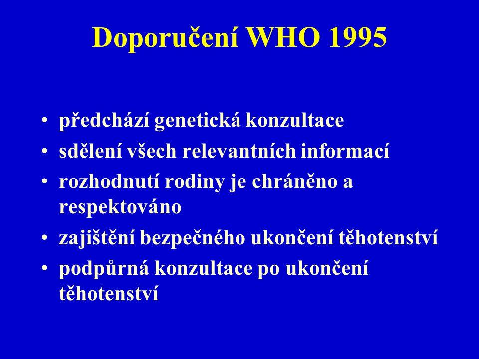 Doporučení WHO 1995 předchází genetická konzultace sdělení všech relevantních informací rozhodnutí rodiny je chráněno a respektováno zajištění bezpečn